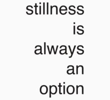 Stillness is always an option by StudioOther