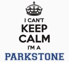 I cant keep calm Im a PARKSTONE by icanting