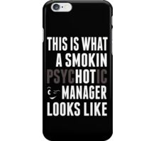 This Is What A Smokin Psychotic Manager Looks Like - TShirts & Hoodies iPhone Case/Skin