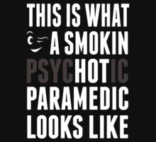 This Is What A Smokin Psychotic Paramedic Looks Like - TShirts & Hoodies by Awesome Arts