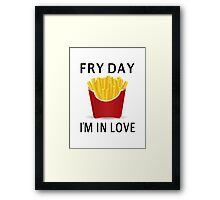 Fry Day I'm In Love Framed Print