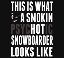 This Is What A Smokin Psychotic Snow Boarder Looks Like - TShirts & Hoodies T-Shirt