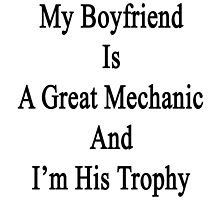 My Boyfriend Is A Great Mechanic And I'm His Trophy  by supernova23