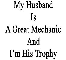 My Husband Is A Great Mechanic And I'm His Trophy  by supernova23