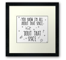 All About That Space, 'bout That Space Framed Print