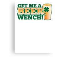 GET ME A BEER WENCH! with pint glass and shamrock Canvas Print