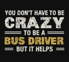 Crazy Helps Bus Driver T-shirt by musthavetshirts