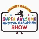 The Johnny Karate Super Awesome Musical Explosion Show by jehnner