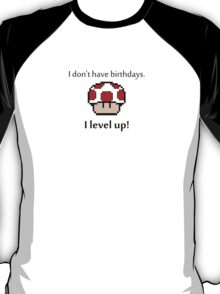 I don't have birthdays! T-Shirt
