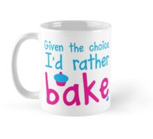 Given the choice I'd rather Bake with cupcake  Mug