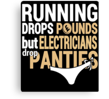Running Drops Pounds But Electricians Drop Panties - TShirts & Hoodies Canvas Print