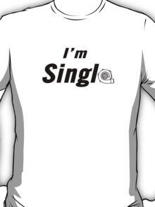 I'm Single! T-Shirt