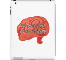 Say No to Drugs, Yes to Brains iPad Case/Skin