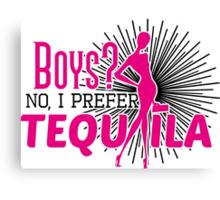 Boys? No, I prefer tequila! Canvas Print
