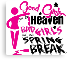Good girls go to heaven. Bad girls go on spring break Canvas Print