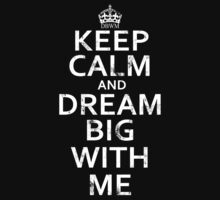 Keep Calm And Dream Big With Me new  by Fatbuldog