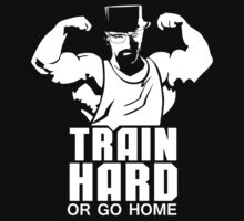 Walter White Train Hard Or Go Home by Fatbuldog