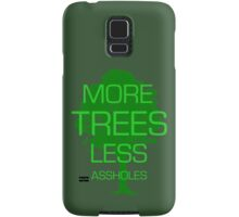 MORE TREES LESS ASSHOLES. Samsung Galaxy Case/Skin