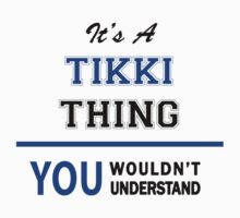 It's a TIKKI thing, you wouldn't understand !! by thinging