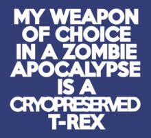 My weapon of choice in a Zombie Apocalypse is a cryopreserved T-Rex by onebaretree