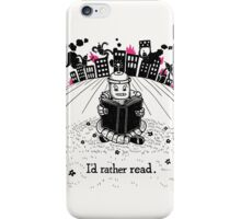 I'd Rather Read iPhone Case/Skin