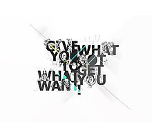 give what you got to get what you want Photographic Print