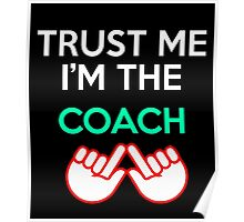 Trust Me I'm The Coach Poster