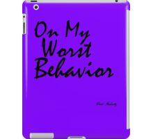 ON MY WORST BEHAVIOR iPad Case/Skin