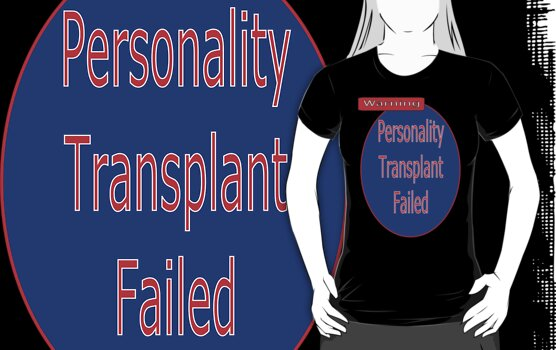 Personality Transplant Failed by OurKev