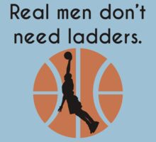 Real Men Don't Need Ladders Kids Clothes