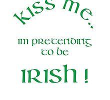 Kiss me im irish by KayceeGrafix