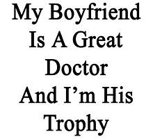 My Boyfriend Is A Great Doctor And I'm His Trophy  by supernova23