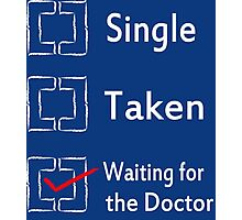 Single, Taken, Waiting for the Doctor Photographic Print