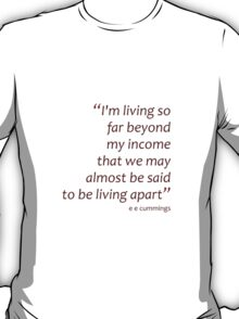 I'm living so far beyond my income... (Amazing Sayings) T-Shirt