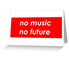 *No music, no future* Greeting Card