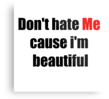 Don't Hate Me Cause I'm Beautiful Metal Print