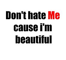 Don't Hate Me Cause I'm Beautiful Photographic Print