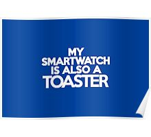 My smart watch is also a toaster Poster