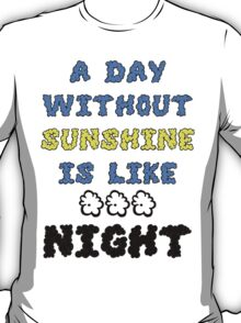 A Day Without Sunshine Is Like...Night T-Shirt