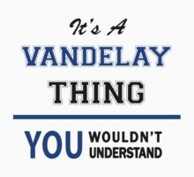 It's a VANDELAY thing, you wouldn't understand !! by thinging