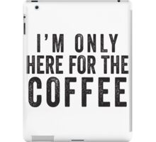 I'm Only Here For The Coffee iPad Case/Skin