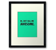 Hi. Just call me awesome. Framed Print
