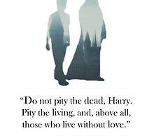 "Wisdom of Albus Dumbledore- ""Do Not Pity the Dead, Harry."" by breakingbrett"