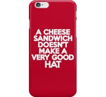 A cheese sandwich doesn't make a very good hat iPhone Case/Skin