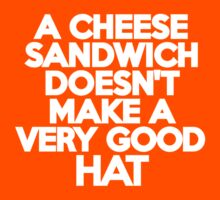 A cheese sandwich doesn't make a very good hat Kids Clothes