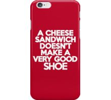 A cheese sandwich doesn't make a very good shoe iPhone Case/Skin