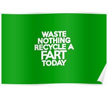 Waste nothing Recycle a fart today Poster