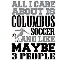 ALL I CARE ABOUT IS COLUMBUS SOCCER Photographic Print