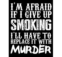 I'm Afraid If I Give Up Smoking I'll Have To Replace It With Murder - TShirts & Hoodies Photographic Print