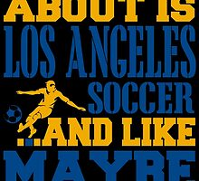 ALL I CARE ABOUT IS LOS ANGELES SOCCER by fancytees